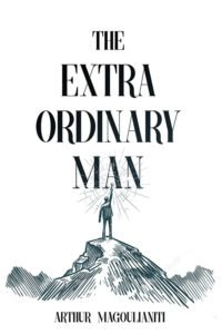 The Extraordinary Man: Reconnect to Your Masculine Power to Achieve Purpose, Freedom & Wealth