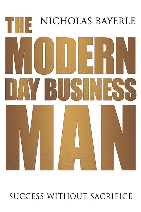 The Modern Day Business Man: Success Without Sacrifice