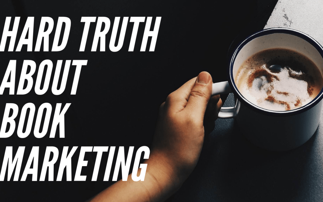 Hard Truth About Book Marketing